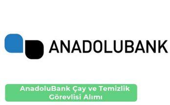 Anadolubank Çay ve Temizlik Görevlisi Alımı