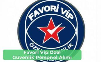 Favori VIP Özel Güvenlik İş İlanları, Personel Alımı ve İş Başvurusu