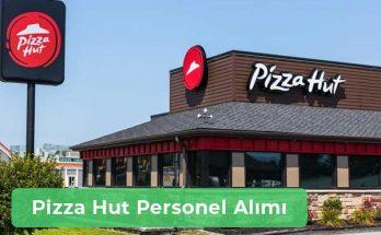 Pizza Hut İş İlanları, Personel Alımı ve İş Başvurusu