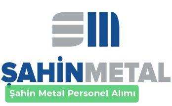Şahin Metal İş İlanları, Personel Alımı ve İş Başvurusu